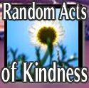 Random Acts of Kindness — tell us what yours are